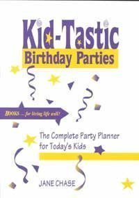 (Kid-Tastic Birthday Parties: The Complete Party Planner for Today's)