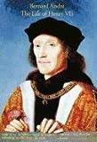 The Life of Henry VII, Bernard Andreas, 1599101882