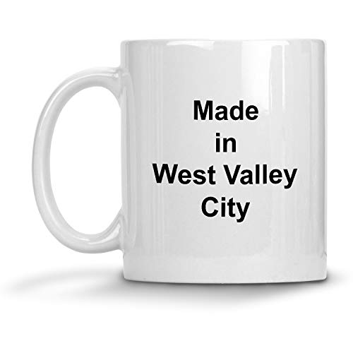 Made in West Valley City Mug - 11 oz White Coffee Cup - Funny Novelty Gift Idea