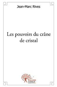 Les pouvoirs du crâne de cristal par Jean-Marc Rives