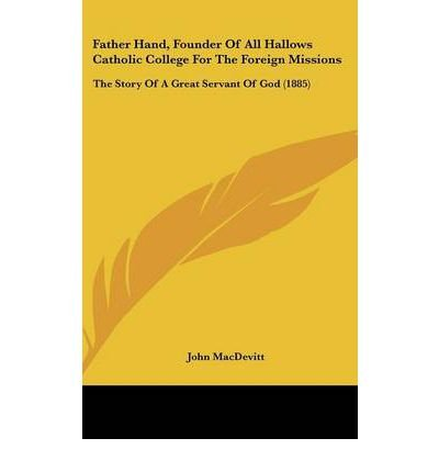 Download Father Hand, Founder of All Hallows Catholic College for the Foreign Missions: The Story of a Great Servant of God (1885) (Hardback) - Common PDF