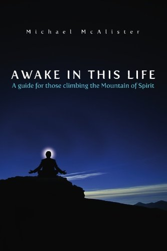Awake in This Life: A Guide for Those Climbing the Mountain of Spirit