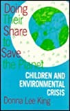Doing Their Share to Save the Planet : Children and the Environmental Crisis, King, Donna Lee, 0813521858