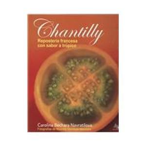 Chantilly: Reposteria Francesa Con Sabor a Tropico/ French Bakery With Tropical Flavor (Spanish Edition)