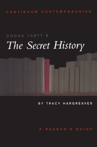 Donna Tartt's The Secret History: A Reader's Guide (Continuum Contemporaries)