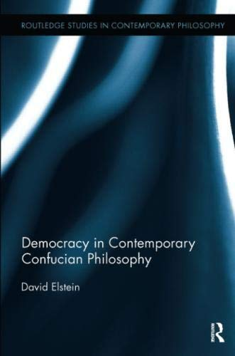 Democracy in Contemporary Confucian Philosophy (Routledge Studies in Contemporary Philosophy)