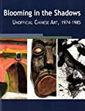 Front cover for the book Blooming in the Shadows: Unofficial Chinese Art, 1974 - 1985 by Kuiyi & Andrews Shen, Julia F.