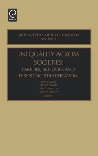 Inequality Across Societies, Volume 14: Families, Schools, and Persisting Stratification (Research in the Sociology of Education) (Research in Sociology of Education) by Emerald Group Publishing Limited