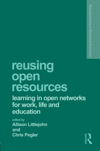 Reusing Open Resources: Learning in Open Networks for Work, Life and Education (Advancing Technology Enhanced Learning) by Routledge