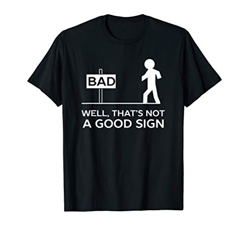 - Bad Well That's Not A Good Sign Printed Funny Cotton T-shirt