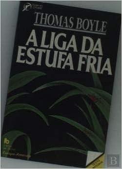 A Liga da Estufa Fria (Portuguese Edition): Thomas Boyle ...