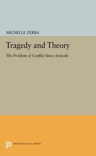 Tragedy and Theory: The Problem of Conflict Since Aristotle (Princeton Legacy Library) ebook
