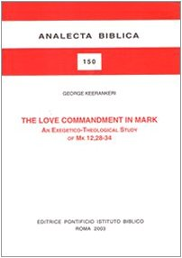 The Love Commandment in Mark: An Exegetico-Theological Study of Mk 12,28-34 (Analecta Biblica Dissertationes) pdf epub