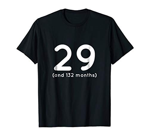 40th Birthday T Shirt - Age 29 and 132 months Funny Gift