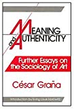 Meaning and Authenticity : Further Essays on the Sociology of Art, Graña, César, 0887382266