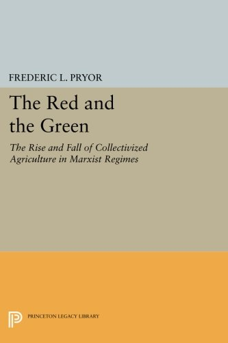 The Red and the Green: The Rise and Fall of Collectivized Agriculture in Marxist Regimes (Princeton Legacy Library) PDF