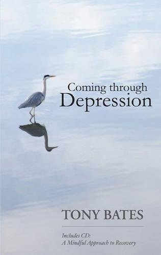 Image result for Coming through depression : Includes CD : A mindful approach to recovery / Tony Bates