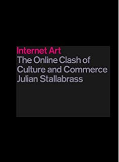 Art incorporated the story of contemporary art amazon internet art the online clash of culture and commerce fandeluxe Choice Image