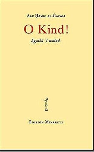 O Kind! Ayyuha l-walad: Die berühmte ethische Abhandlung Gazalis (Arabisch) Taschenbuch – 1. Januar 2009 Muhammed Al-Ghazali Eldomiaty 3980839605 MAK_new_usd__9783980839600