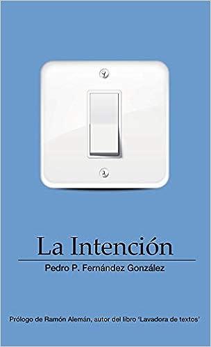 La Intención: Amazon.es: Pedro P. Fernández González: Libros