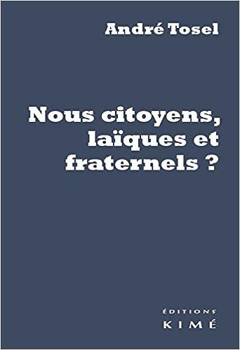 En ligne téléchargement Nous citoyens, laïques et fraternels ? : Dans le labyrinthe du complexe économico-politico-théologique suivi de La laïcité au miroir de Spinoza pdf