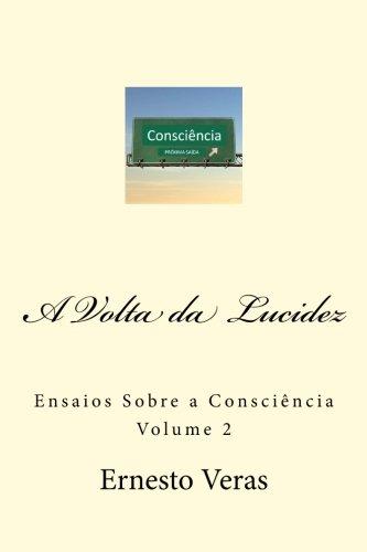 A VOLTA Da Lucidez: Ensaios Sobre a Consciencia