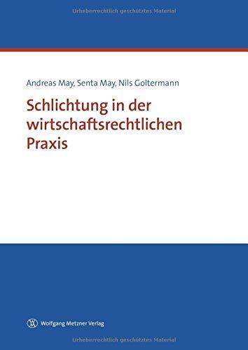 Schlichtung in der wirtschaftsrechtlichen Praxis Taschenbuch – 1. September 2018 Andreas May Senta May Nils Goltermann Wolfgang Metzner Verlag