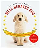 Imagine Life with a Well-Behaved Dog: A 3-Step Positive Dog-Training Program by Julie A. Bjelland