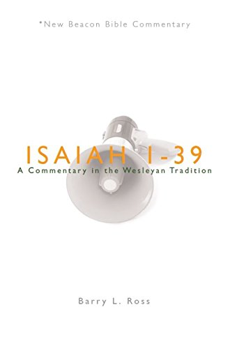 Read Online NBBC, Isaiah 1-39: A Commentary in the Wesleyan Tradition (New Beacon Bible Commentary) pdf