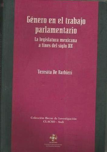 Genero En El Trabajo Parlamentario: La Legislatura Mexicana a Fines del Siglo XX (Coleccion Becas de Investigacion Clacso-Asdi) por de Barbieri, Teresita,Teresita de Barbieri
