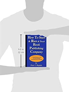 How To Start And Run A Small Book Publishing Company: A Small Business Guide To Self-Publishing And Independent Publishing from HCM Publishing