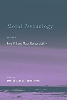 Moral Psychology: Free Will and Moral Responsibility (MIT Press Book 4) by [Sinnott-Armstrong, Walter]