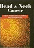 Head and Neck Cancer : Organ Preservation, Function, and Rehabilitation, Robbins, K. Thomas and Murry, Thomas, 1565939727