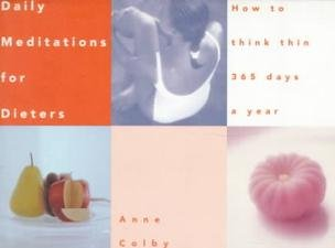 Daily Meditations for Dieters: How to Think Thin 365 Days a Year