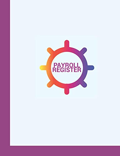 Payroll Register: Daily Monthly Keepsake Financial Tracker Notebook for Payroll Accounting, Record Keeping Book to Monitor for Daily, Weekly and ... Record (Employee Payroll Account Log)