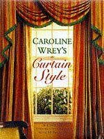 Caroline Wrey\'s Curtain Style: A Complete Step-by-step Course with 15 Projects