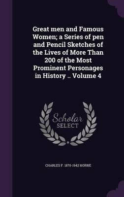 Great Men and Famous Women; A Series of Pen and Pencil Sketches of the Lives of More Than 200 of the Most Prominent Personages in History .. Volume 4(Hardback) - 2016 Edition ebook