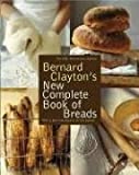 img - for Bernard Clayton's New Complete Book of Breads book / textbook / text book