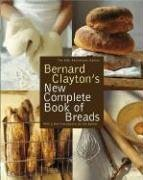 Bernard Clayton's New Complete Book of (New Complete Book Of Breads)