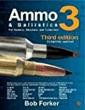 Ammo & Ballistics 3: For Hunters, Shooters, and Collectors, Completely Updated