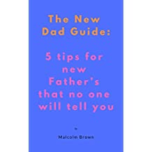 The New Dad Guide: Five tips for new Father's that no one will tell you