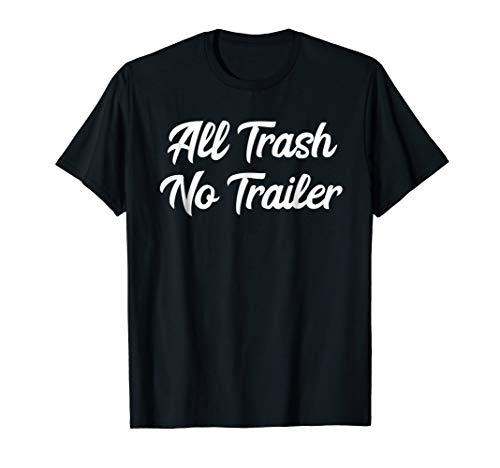 Funny Redneck All Trash No Trailer Shirt ()