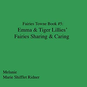 Fairies Towne Book # 5: Emma & Tiger Lillies 's Fairies Sharing & Caring Audiobook