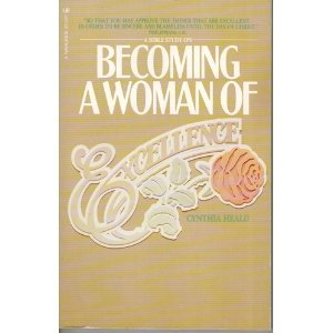 Becoming a Woman of Excellence. (Cynthia Heald Becoming A Woman Of Prayer)