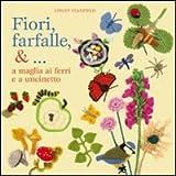 Fiori, farfalle &... a maglia ai ferri e a uncinetto