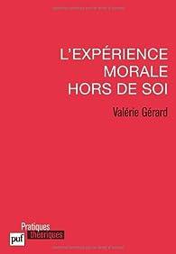 L'expérience morale hors de soi par Valérie Gérard