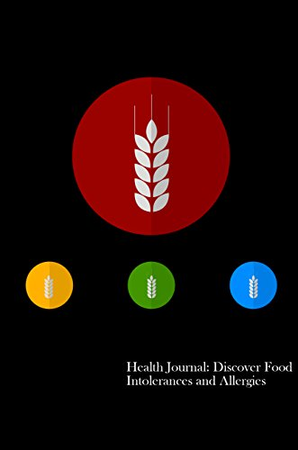 Health Journal: Discover Food Intolerances and Allergies: (A Food Diary that Tracks your Triggers and Symptoms) by I. S. Anderson