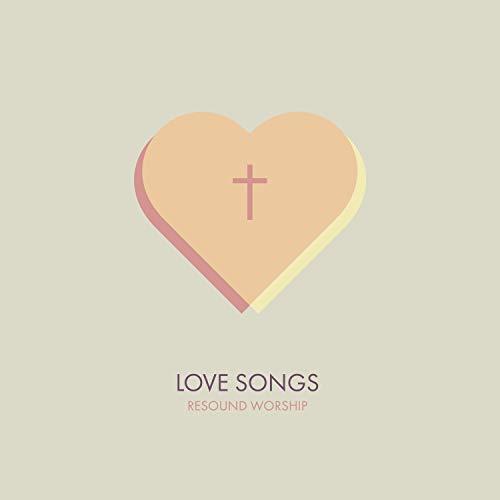 Resound Worship - Love Songs 2018