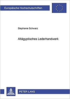 Book Altägyptisches Lederhandwerk (Europäische Hochschulschriften / European University Studies / Publications Universitaires Européennes) (German Edition)