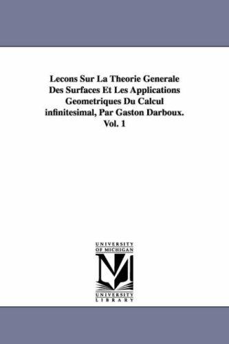 Lecons Sur La Theorie Generale Des Surfaces Et Les Applications Geometriques Du Calcul Infinitesimal, Par Gaston Darboux. Vol. 1 pdf